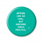 YM Sketch-Anyone Can Be Cool. But Awesome Takes Practice Button Pin