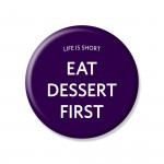YM Sketch-Eat Dessert First Button Pin