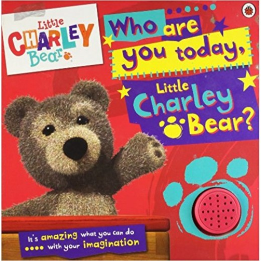 Little Charley Bear: Who are you today, Charley Bear? Sound Book