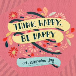 Think Happy, Be Happy : Art, Inspiration, Joy, Paperback | 400 pages