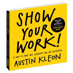 Show Your Work! : 10 Ways to Share Your Creativity and Get Discovered, Paperback | 224 pages
