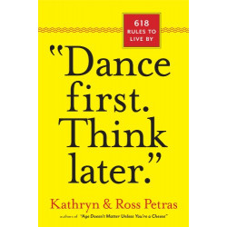 """""""Dance First. Think Later"""" : 618 Rules to Live By, Paperback 
