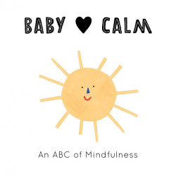 Baby Loves Calm : An ABC of Mindfulness Children's Book
