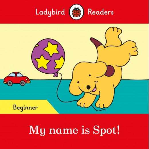Ladybird Readers Beginner Level : My name is Spot!